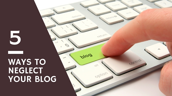 five ways to neglect your blog
